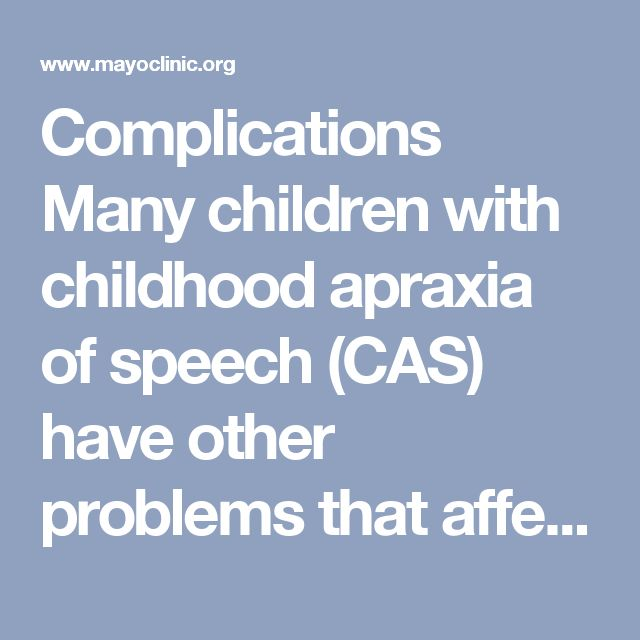 Complications  Many children with childhood apraxia of speech (CAS) have other problems that affect their ability to communicate. These problems aren't due to CAS, but they may be seen along with CAS.  Symptoms or problems that are often present along with CAS include:  Delayed language, such as difficulty understanding speech, reduced vocabulary, or difficulty using correct grammar when putting words together in a phrase or sentence Delays in intellectual and motor development and problems…