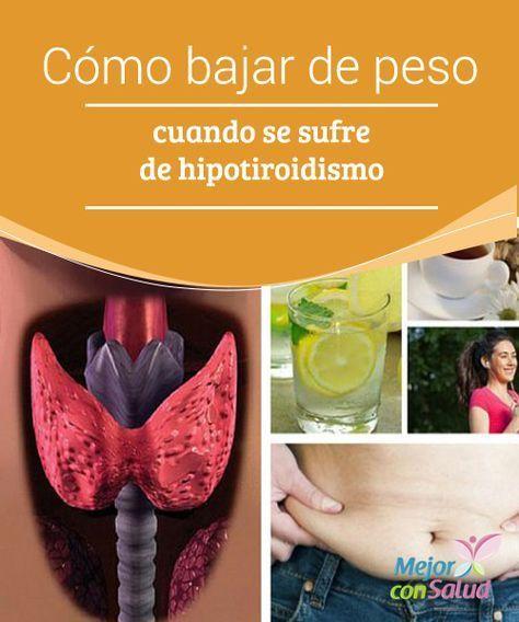 Como bajar de peso padeciendo hipotiroidismo