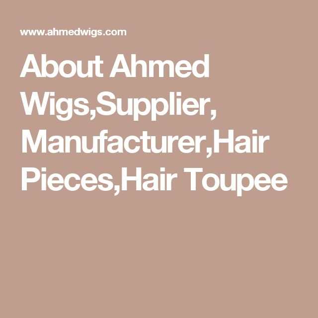 About Ahmed Wigs,Supplier, Manufacturer,Hair Pieces,Hair Toupee
