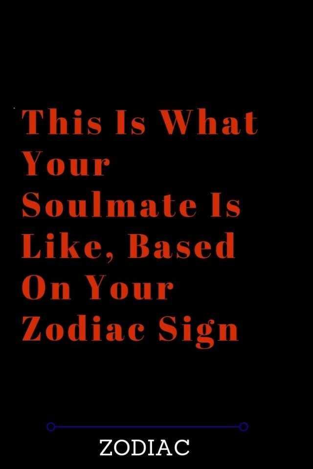 This Is What Your Soulmate Is Like, Based On Your Zodiac