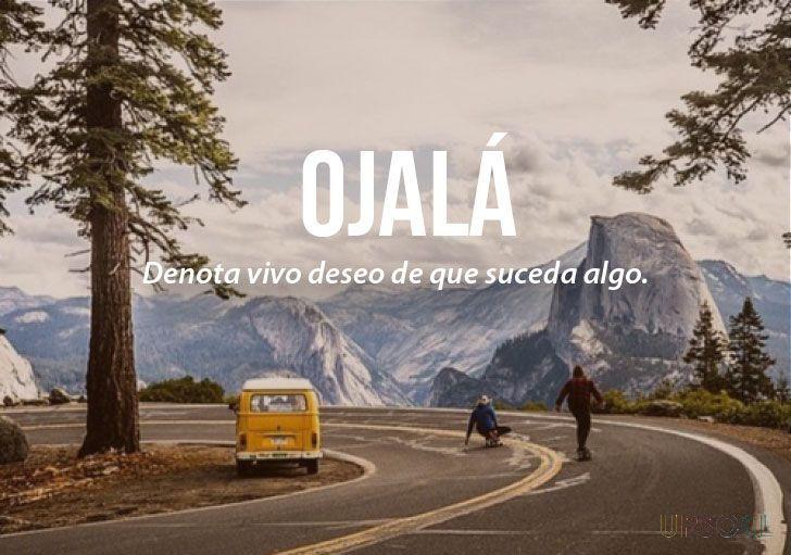 Ojalá: Denota vivo deseo de que suceda algo. (Español)