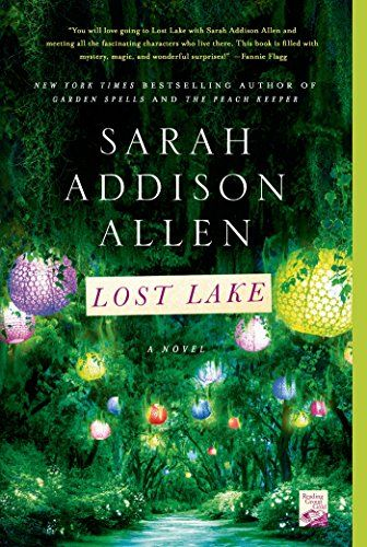 Lost Lake by Sarah Addison Allen -- The bittersweet but hopeful tale of a Georgia lake resort and the characters whose fortunes are bound up with it.