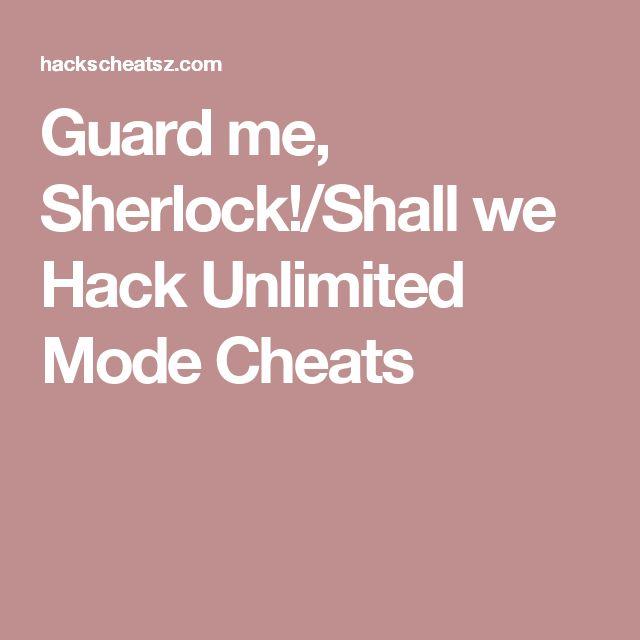 Guard me, Sherlock!/Shall we Hack Unlimited Mode Cheats