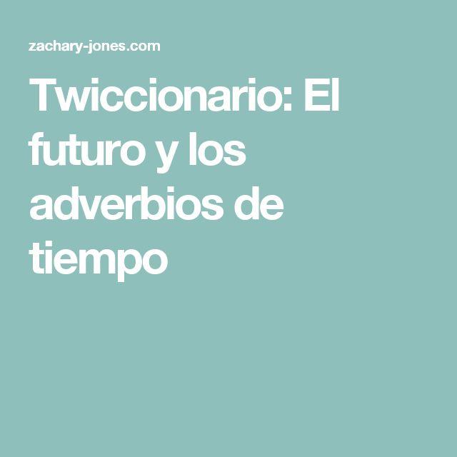 Twiccionario: El futuro y los adverbios de tiempo