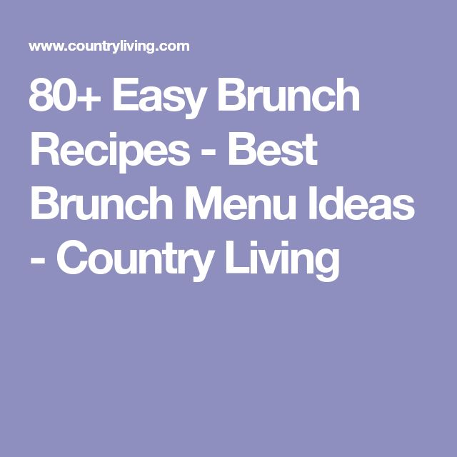80+ Easy Brunch Recipes - Best Brunch Menu Ideas - Country Living