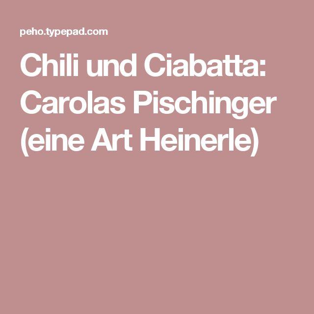 Chili und Ciabatta: Carolas Pischinger (eine Art Heinerle)