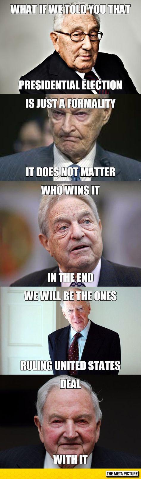 1st Henry Kissinger 2nd Zbigniew Brzezinski 3rd George Soros 4th Jacob Rothschild 5th David Rockefeller