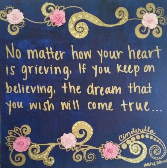 """No matter how your heart is grieving, If you keep on believing, the dream that you wish will come true."" Yes."