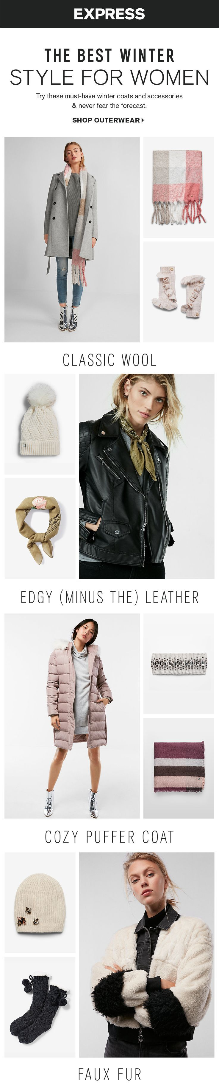 Shop the best winter style for women at Express. For classic style, go for a women's gray peacoat and blush pink winter accessories. If you're edgy, opt for a (minus the) leather moto jacket and a pom beanie for women. The puffer coat for women is great f