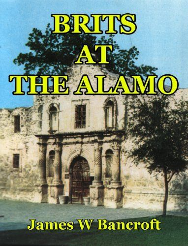 Brits At The Alamo by James W Bancroft, http://www.amazon.com/dp/B009CE4U7E/ref=cm_sw_r_pi_dp_N.vxsb1H0SGB4