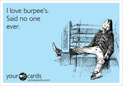 I love burpee's. Said no one ever.