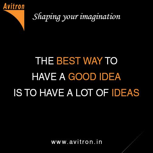 The best way to have a good idea is to have a lot of ideas.