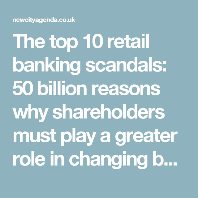 The top 10 retail banking scandals: 50 billion reasons why shareholders must play a greater role in changing bank culture | New City Agenda