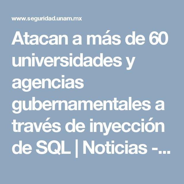 Atacan a más de 60 universidades y agencias gubernamentales a través de inyección de SQL | Noticias - CSI -