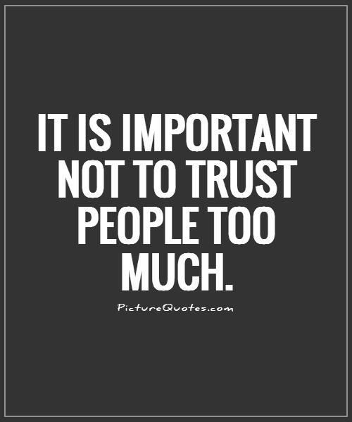 It is important not to trust people too much. Picture Quotes.