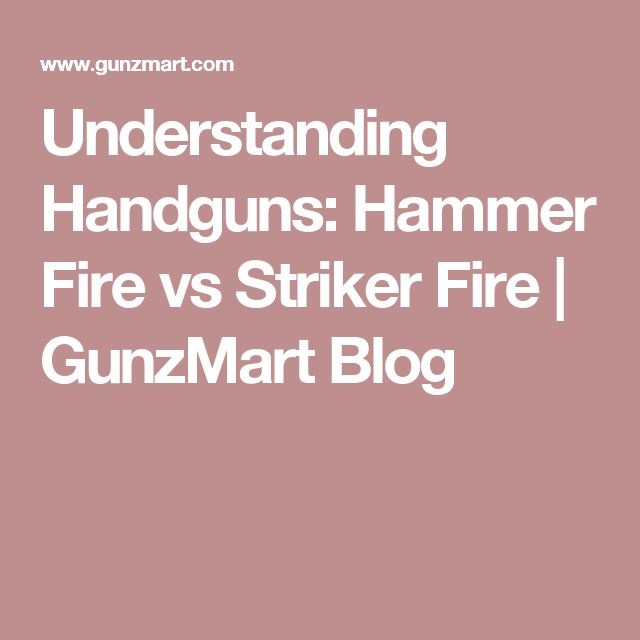 Understanding Handguns: Hammer Fire vs Striker Fire | GunzMart Blog