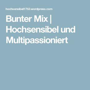 Bunter Mix   Hochsensibel und Multipassioniert