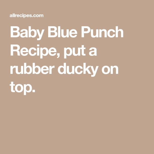 Baby Blue Punch Recipe, put a rubber ducky on top.