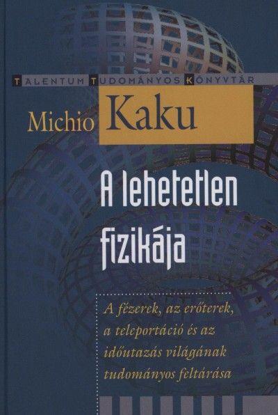 Könyv: A lehetetlen fizikája (Michio Kaku)