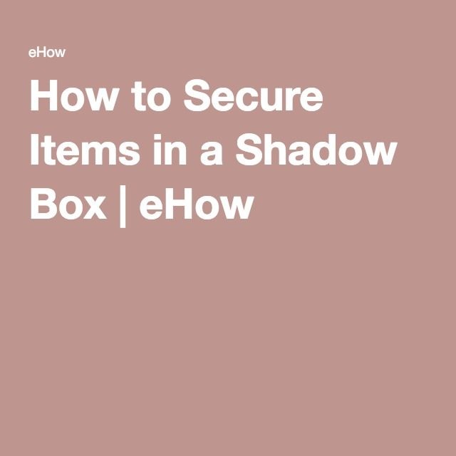 How to Secure Items in a Shadow Box | eHow