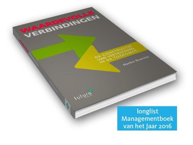 Een geweldig resultaat dat het boek Waardevolle verbindingen van Nanko Boerma is geselecteerd voor de uitverkiezing van Managementboek van het Jaar 2016. #waardevolleverbindingen #nankoboerma #futurouitgevers #mgtboeknl