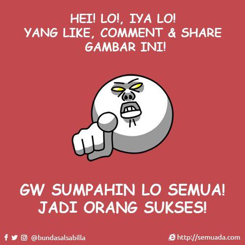 HEI LO! IYA LO! YANG LIKE, COMMENT & SHARE GAMBAR INI! GW SUMPAHIN LO SEMUA! JADI ORANG SUKSES!  #meme #indonesia #sukses #sumpah