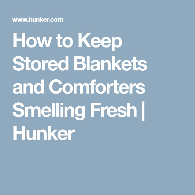 How to Keep Stored Blankets and Comforters Smelling Fresh | Hunker