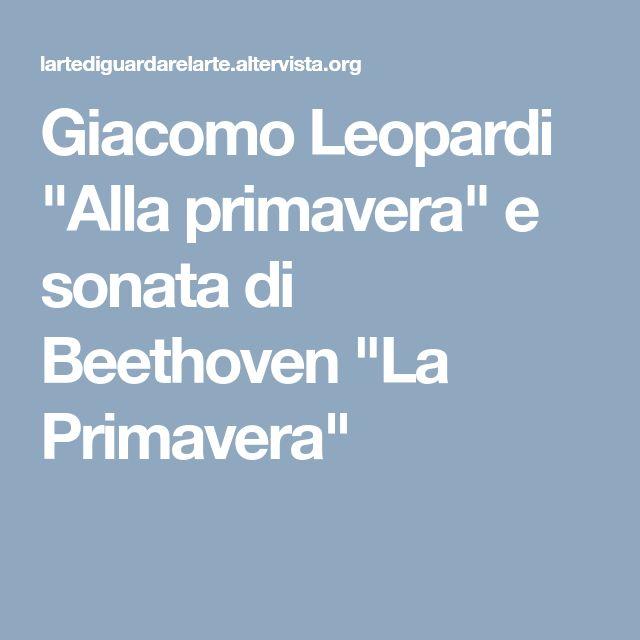 """Giacomo Leopardi """"Alla primavera"""" e sonata di Beethoven """"La Primavera"""""""
