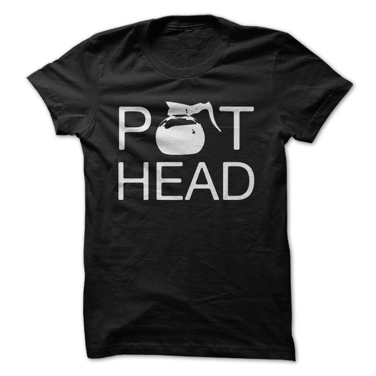 Pot Head - Coffee T-Shirts & Hoodies | I Love Apparel