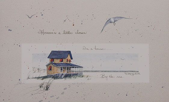 """""""Heaven's a little closer in a house... by the sea."""" by D. Morgan"""