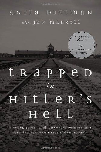 Trapped in Hitler's Hell: A Young Jewish Girl Discovers the Messiah's Faithfulness in the Midst of the Holocaust by Anita Dittman