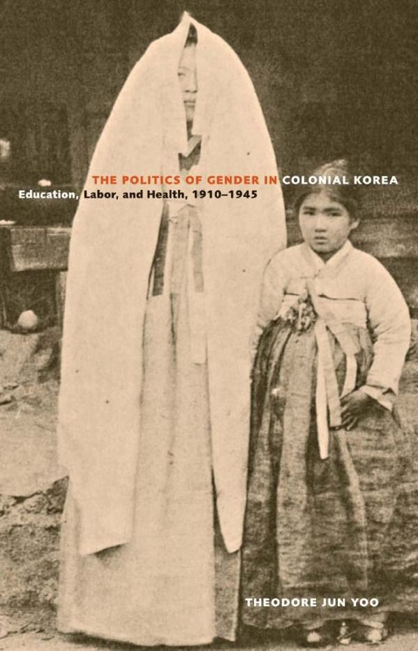 The Politics of Gender in Colonial Korea: Education, Labor, and Health, 1910-1045. Theodore Jun Yoo