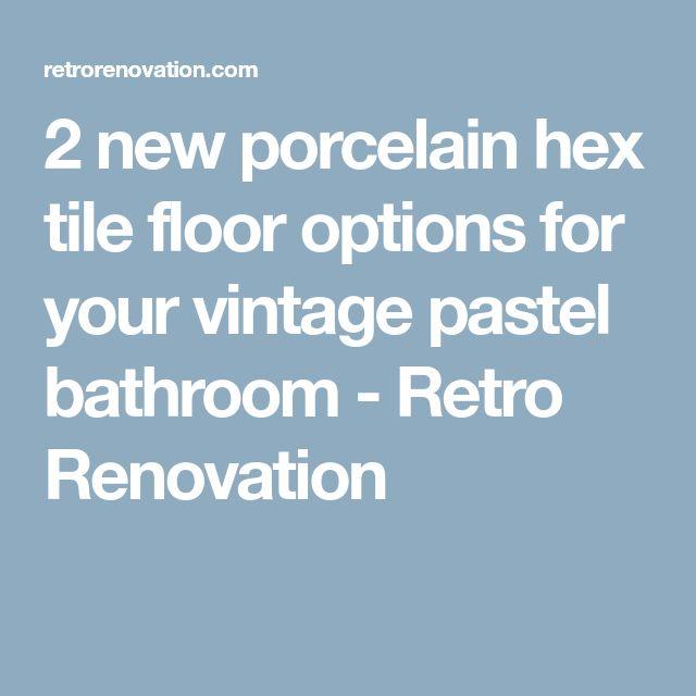 2 new porcelain hex tile floor options for your vintage pastel bathroom - Retro Renovation