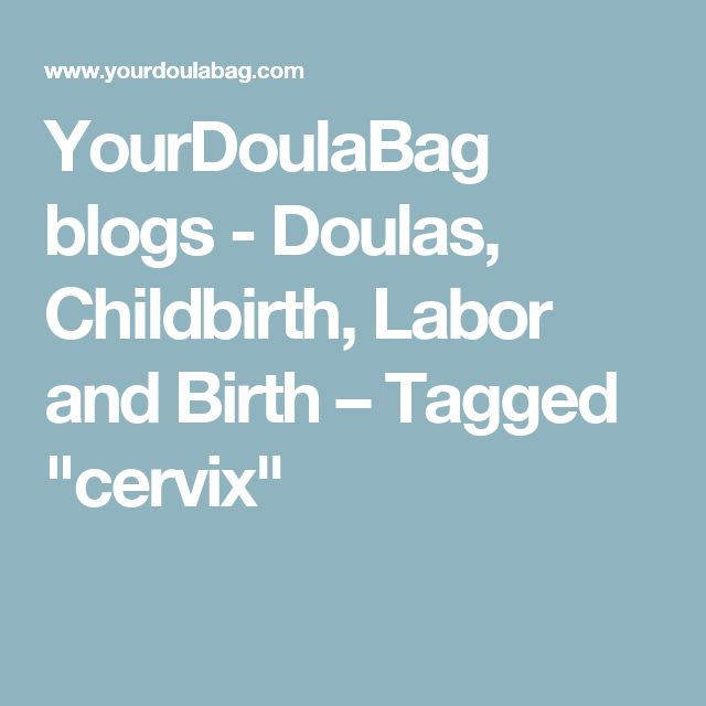 """YourDoulaBag blogs - Doulas, Childbirth, Labor and Birth – Tagged """"cervix"""""""