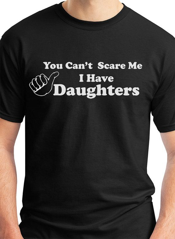 You Can't Scare Me I Have DAUGHTERS Fathers Day by EconomyGrocery