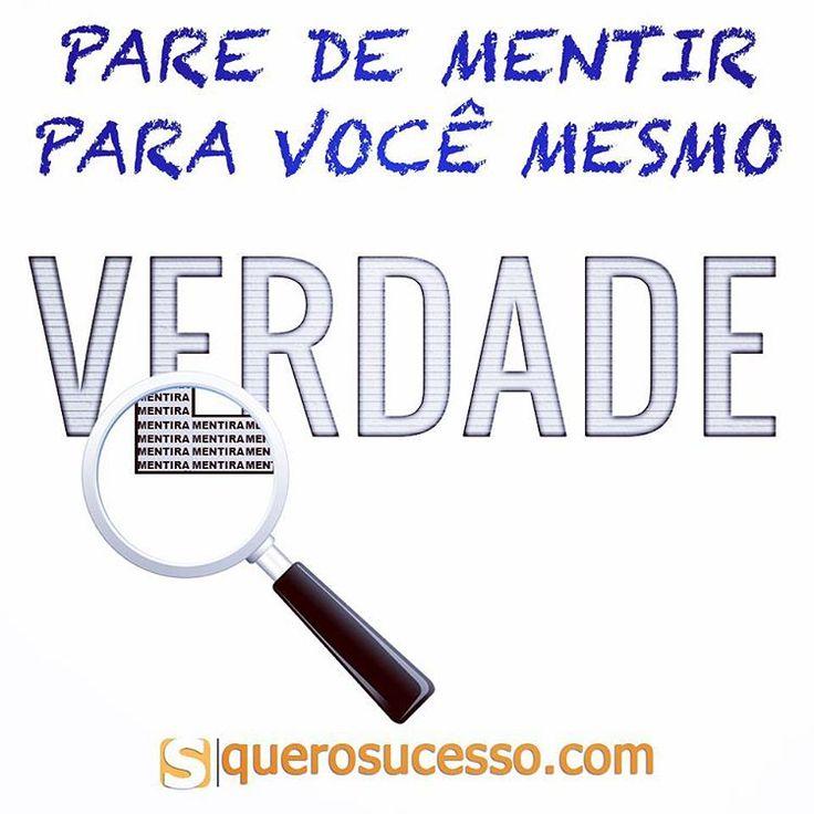 Pare de mentir para você mesmo! #querosucesso #citacao #sucesso #sucessosempre #mentira #verdade