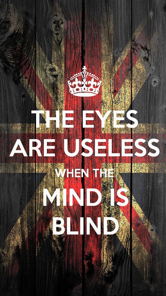 The eyes are useless when the mind is blind, the KEEP CALM wallpaper I just pinned!