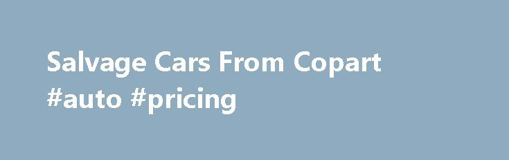 Salvage Cars From Copart #auto #pricing http://pakistan.remmont.com/salvage-cars-from-copart-auto-pricing/  #salvage auto auction # SalvageAutosAuction.com SalvageAutosAuction.com is a salvage cars and SUVs auction website that allows you to buy vehicles for sale at Copart Auto Auction, no dealer license required. You can find rebuildables, totals loss, recovery theft and bank repossessed vehicles. We have more than 50000 vehicles for sale weekly and the inventory is updated daily. You can…