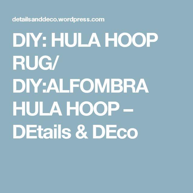 DIY: HULA HOOP RUG/ DIY:ALFOMBRA HULA HOOP – DEtails & DEco