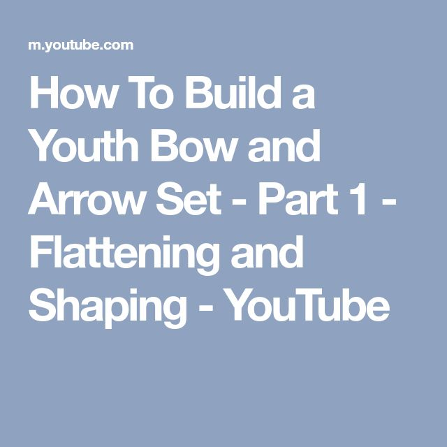 How To Build a Youth Bow and Arrow Set - Part 1 - Flattening and Shaping - YouTube