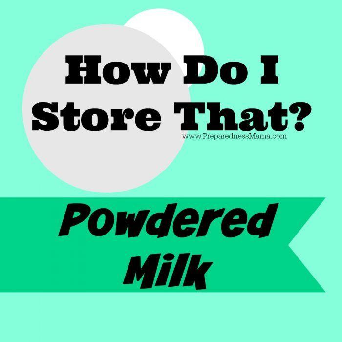 How do I store that? Powdered Milk   PreparednessMama