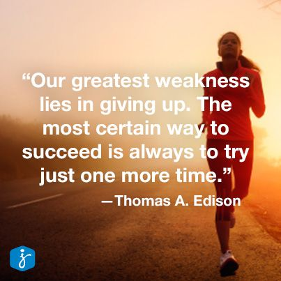 """""""Our greatest weakness lies in giving up. The most certain way to succeed is always to try just one more time."""" Thomas A. Edison #Quote"""