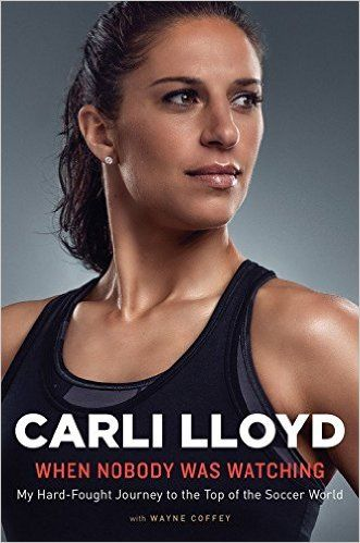 Amazon.com: When Nobody Was Watching: My Hard-Fought Journey to the Top of the Soccer World (9780544814622): Carli Lloyd, Wayne Coffey: Books