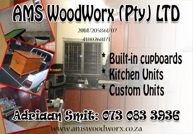 AMS WoodWorx (PTY) LTD 2014/205861/07 4180268171 We do Woodwork Built-in-cupboards Kitchen cupboards Bedroom cupboards TV Units Display units Vanity units We also do 3D designs Everything we do IS custom made to our clients needs! Contact: Adriaan Marthunis Smit 073 083 3936 (Phone or WhatsApp) Please visit and LIKE our facebook page www.facebook.com/AMSWoodWorx Our website www.amswoodworx.co.za Full site supervision by owner - work done by owner himself  Adriaan Smit  0730833936