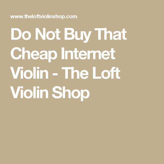 Do Not Buy That Cheap Internet Violin - The Loft Violin Shop