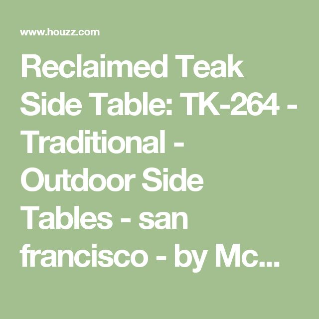 Reclaimed Teak Side Table: TK-264 - Traditional - Outdoor Side Tables - san francisco - by McGuire Furniture Company