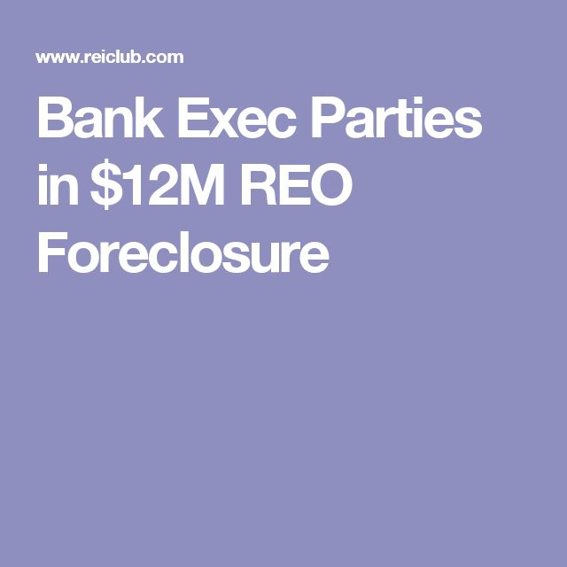Bank Exec Parties in $12M REO Foreclosure
