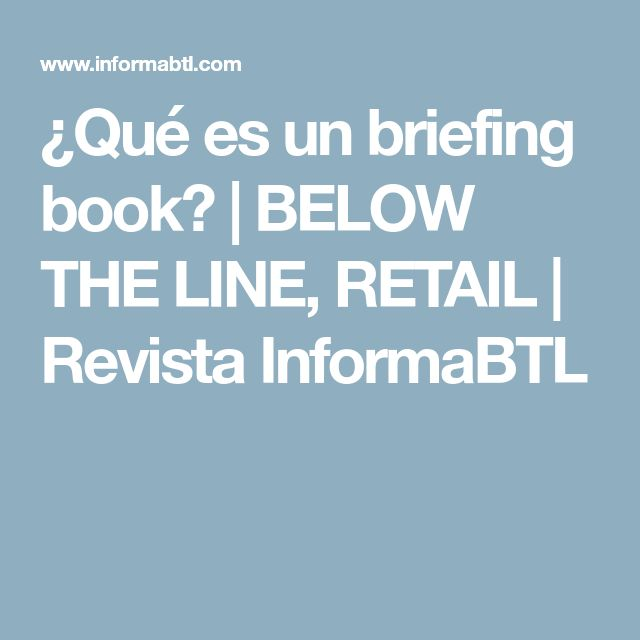 ¿Qué es un briefing book? | BELOW THE LINE, RETAIL | Revista InformaBTL