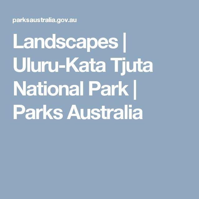 Landscapes | Uluru-Kata Tjuta National Park | Parks Australia  GEOGRAPHY