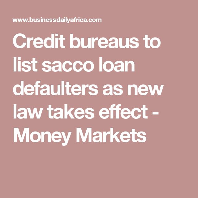 Credit bureaus to list sacco loan defaulters as new law takes effect - Money Markets
